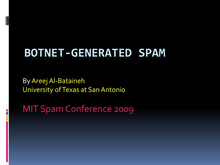 By areej al bataineh university of texas at san antonio mit spam conference 2009