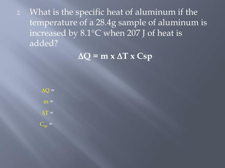 What is the specific heat of aluminum if the temperature of a 28.4g sample of aluminum is increased by 8.1