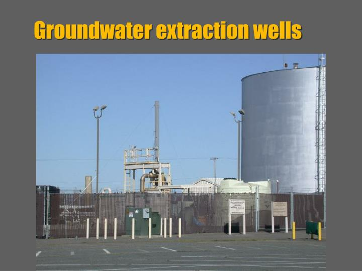 Groundwater extraction wells