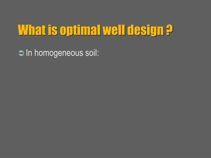 What is optimal well design ?