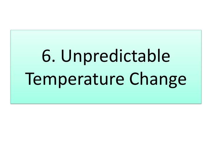 6. Unpredictable Temperature Change