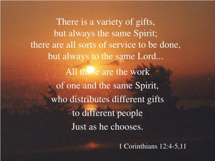 There is a variety of gifts,