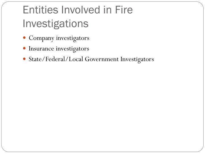 Entities involved in fire investigations