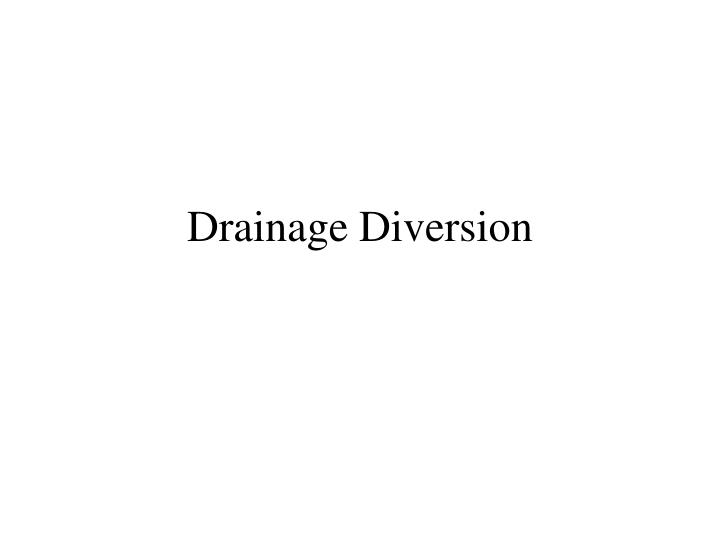 Drainage diversion