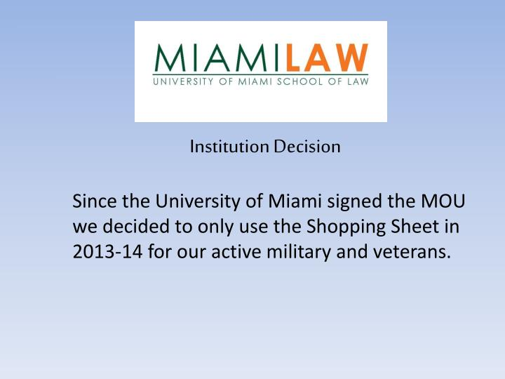 Since the University of Miami signed the MOU we decided to only use the Shopping Sheet in 2013-14 for our active military and veterans.