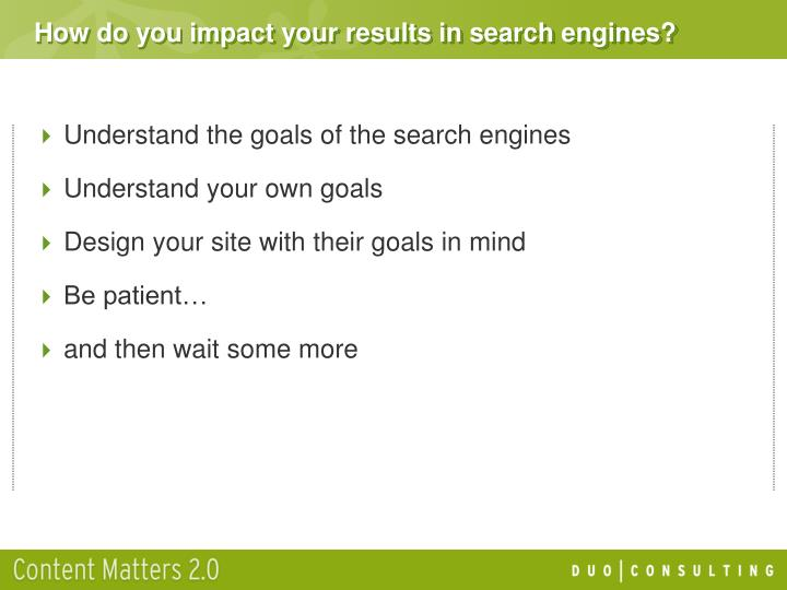 How do you impact your results in search engines?