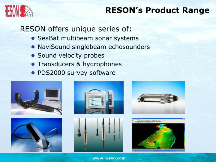 RESON offers unique series of: