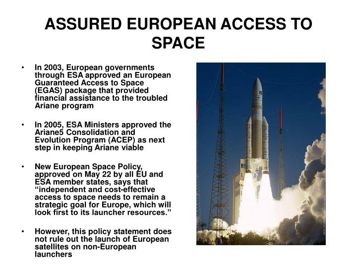 In 2003, European governments through ESA approved an European Guaranteed Access to Space (EGAS) package that provided financial assistance to the troubled Ariane program