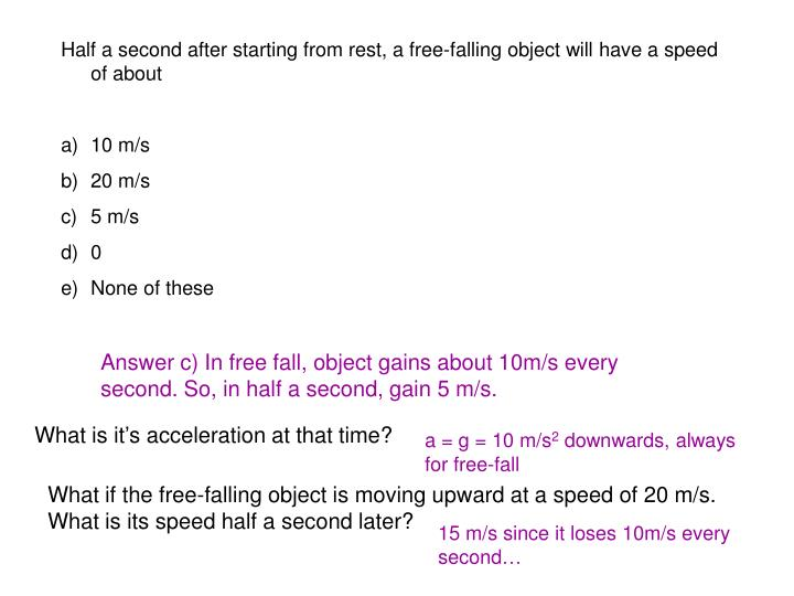 Half a second after starting from rest, a free-falling object will have a speed of about