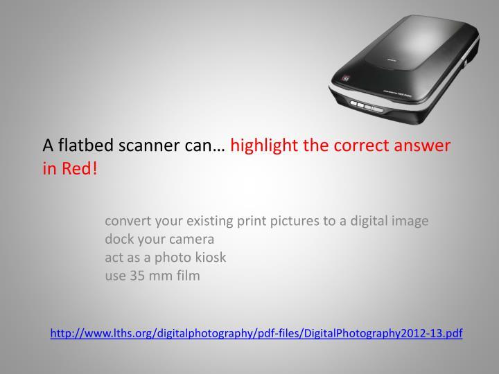 A flatbed scanner