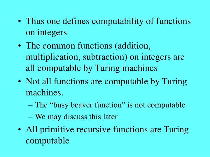 Thus one defines computability of functions on integers
