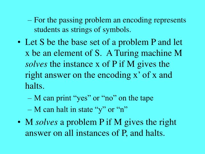 For the passing problem an encoding represents students as strings of symbols.