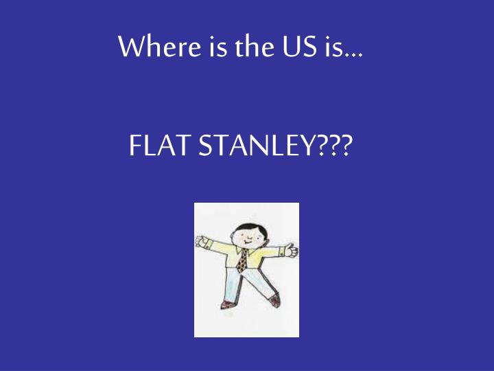 Where is the us is flat stanley