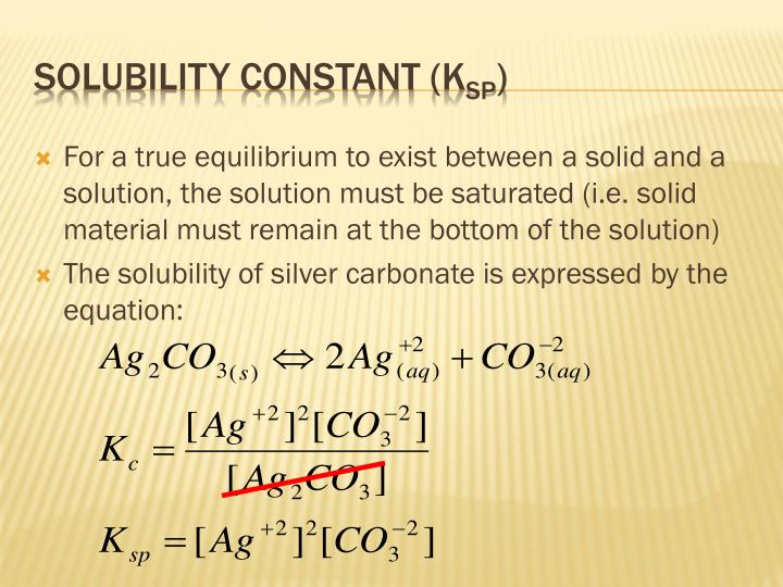 For a true equilibrium to exist between a solid and a solution, the solution must be saturated (i.e. solid material must remain at the bottom of the solution)