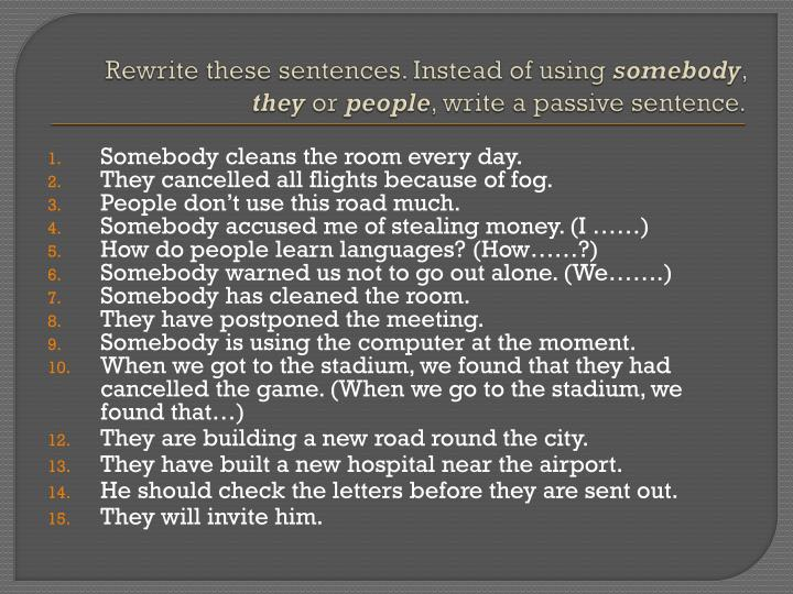 Rewrite these sentences. Instead of using