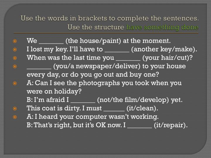 Use the words in brackets to complete the sentences. Use the structure