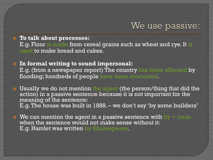 We use passive: