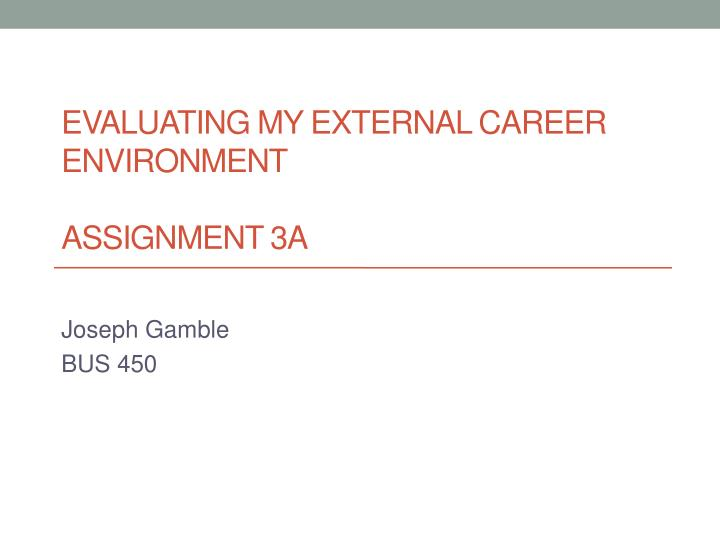 Evaluating my external career environment assignment 3a