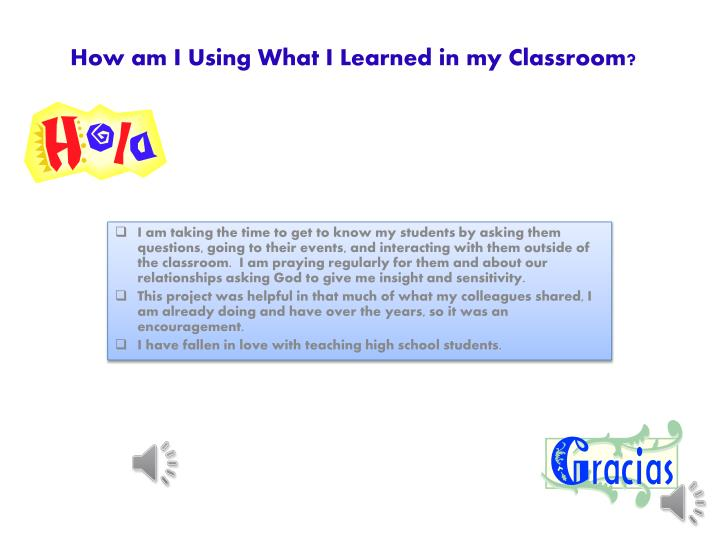 How am I Using What I Learned in my Classroom?