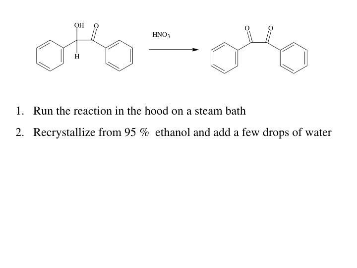 Run the reaction in the hood on a steam bath