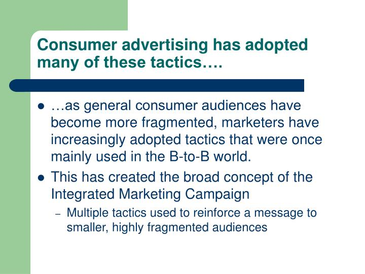 Consumer advertising has adopted many of these tactics….