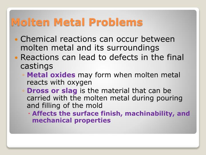 Chemical reactions can occur between molten metal and its surroundings