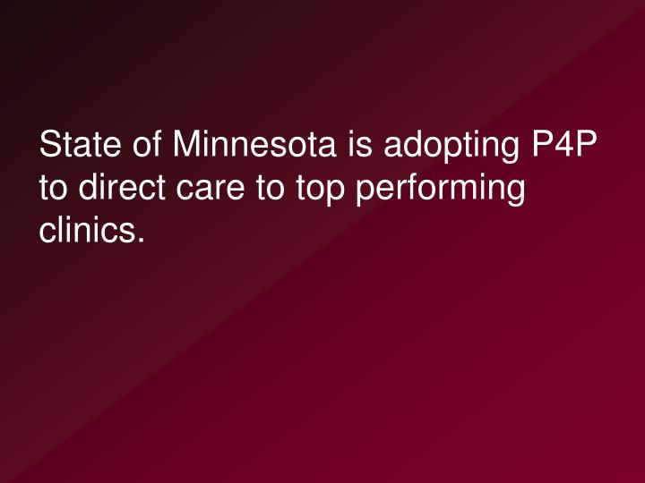 State of Minnesota is adopting P4P to direct care to top performing clinics.