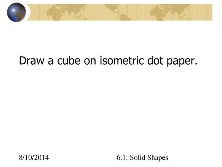 Draw a cube on isometric dot paper