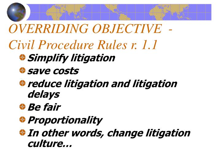 OVERRIDING OBJECTIVE  - Civil Procedure Rules r. 1.1