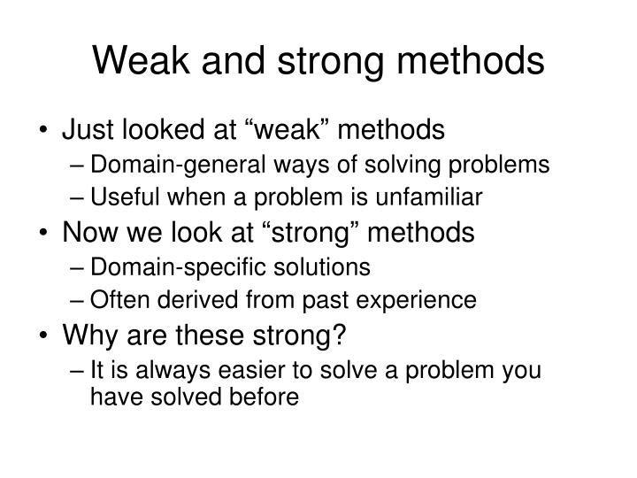 Weak and strong methods
