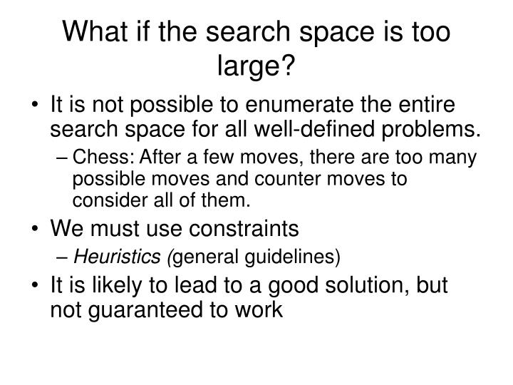 What if the search space is too large?