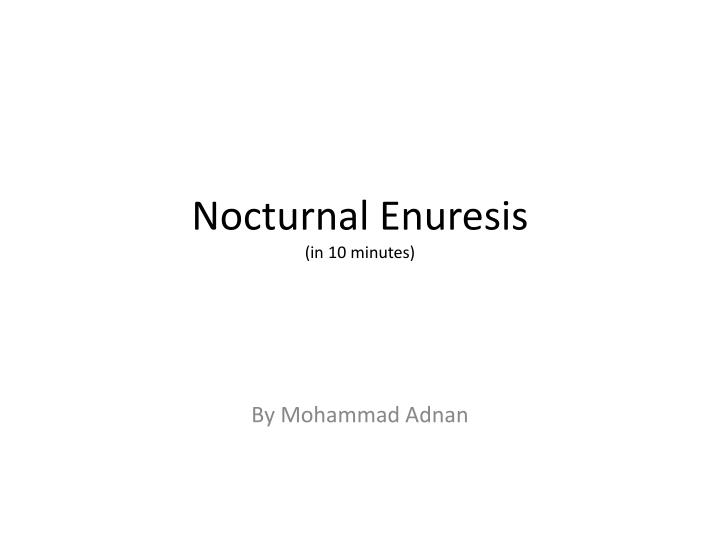 Nocturnal enuresis in 10 minutes