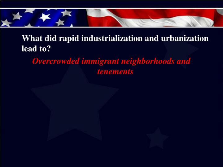 What did rapid industrialization and urbanization lead to?