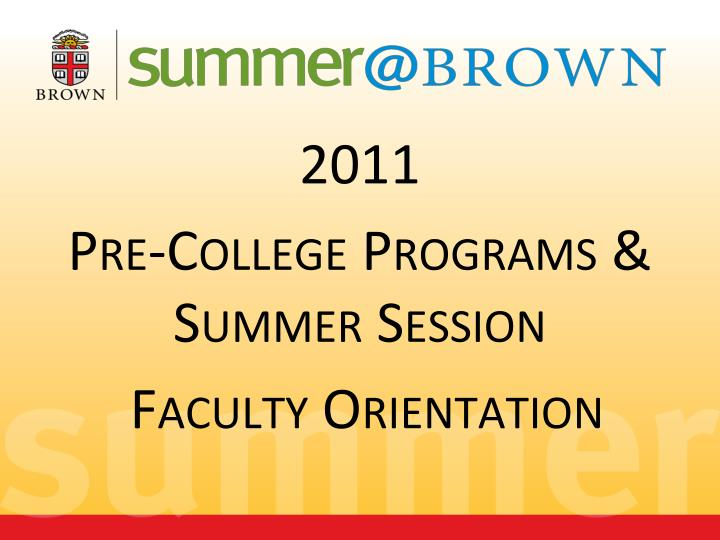2011 pre college programs summer session faculty orientation