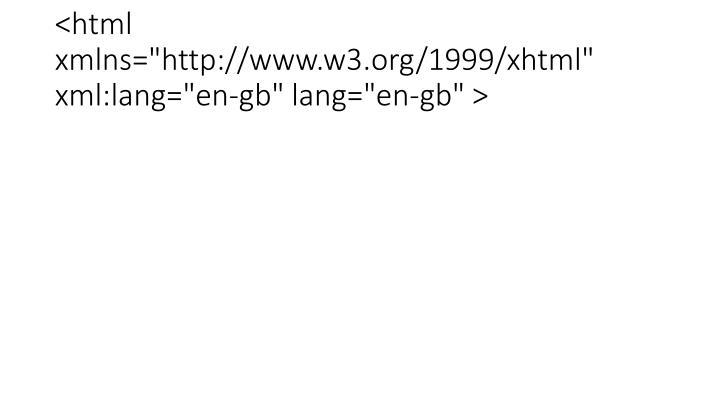 "<html xmlns=""http://www.w3.org/1999/xhtml"" xml:lang=""en-gb"" lang=""en-gb"" >"