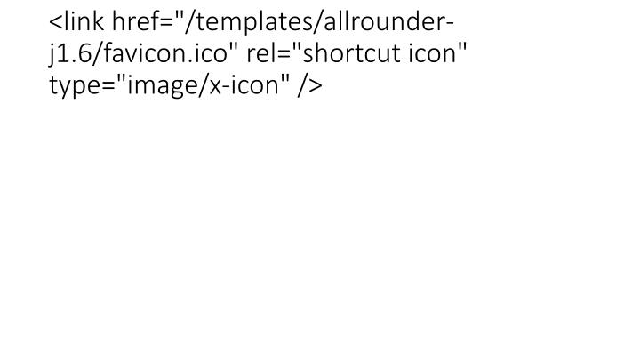 "<link href=""/templates/allrounder-j1.6/favicon.ico"" rel=""shortcut icon"" type=""image/x-icon"" />"