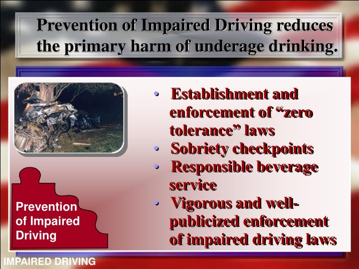 Prevention of Impaired Driving reduces the primary harm of underage drinking.