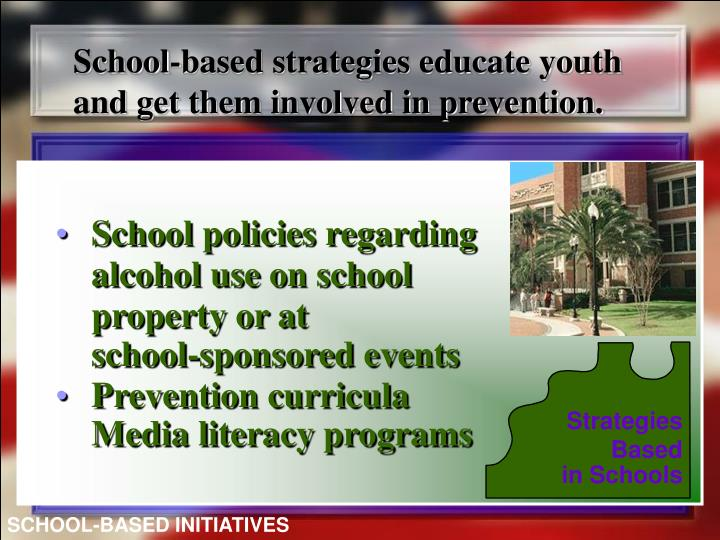 School-based strategies educate youth and get them involved in prevention.