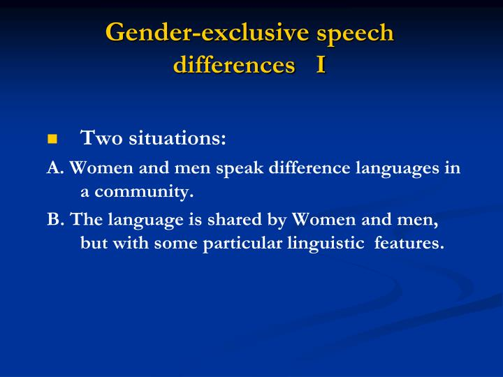 Gender exclusive speech differences i