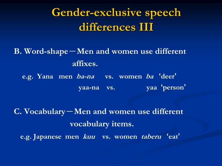 Gender-exclusive speech differences III