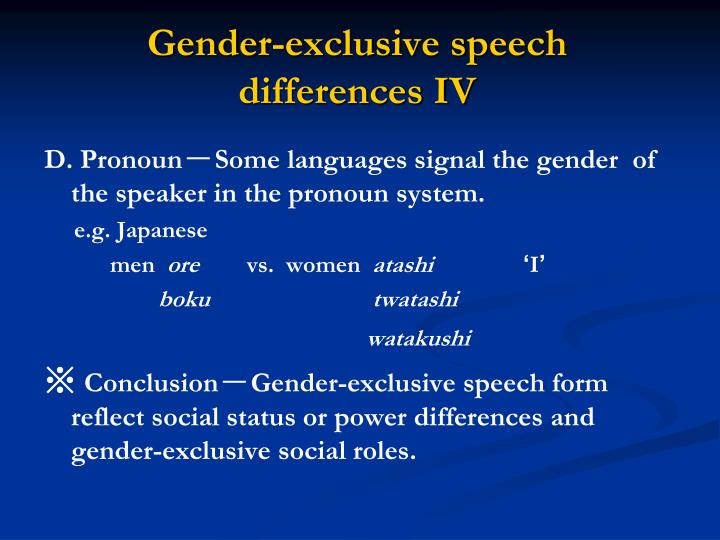 Gender-exclusive speech differences IV