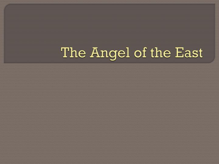 The Angel of the East