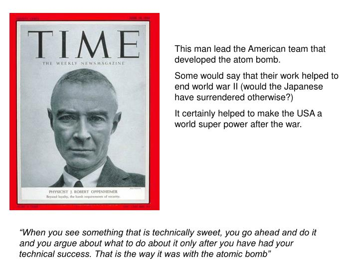 This man lead the American team that developed the atom bomb.