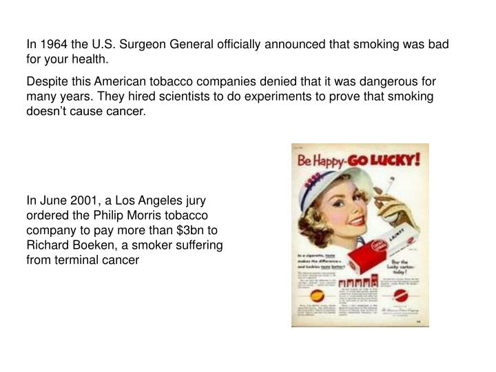 In 1964 the U.S. Surgeon General officially announced that smoking was bad for your health.