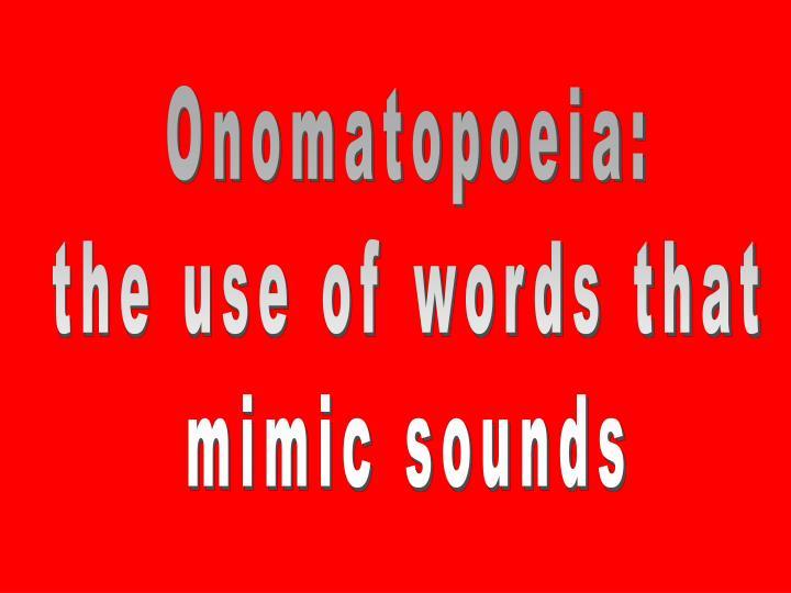 Onomatopoeia: