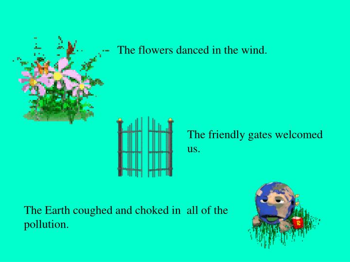 The flowers danced in the wind.