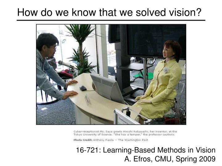 How do we know that we solved vision?
