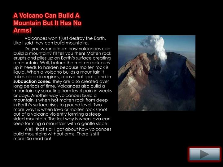 A Volcano Can Build A Mountain But It Has No Arms!