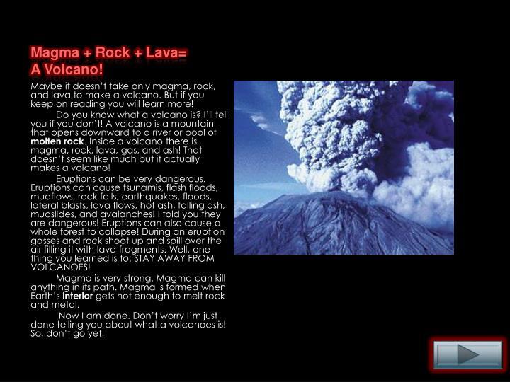 Magma + Rock + Lava= A Volcano!