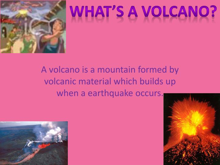 WHAT'S A VOLCANO?